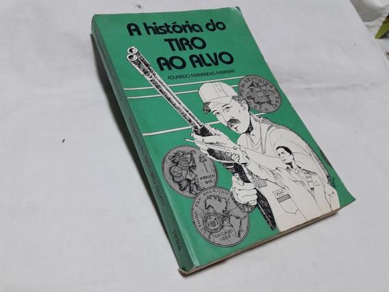 199 A História Do Tiro Ao Alvo - Eduardo Fernandes Ferreira