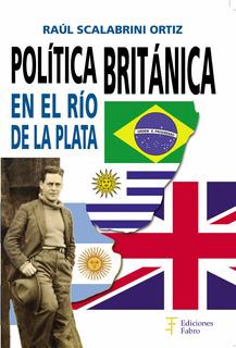 Política Británica En El Río De La Plata. Ediciones Fabro