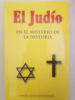 El Judio En El Misterio De La Historia - Julio Meinvielle