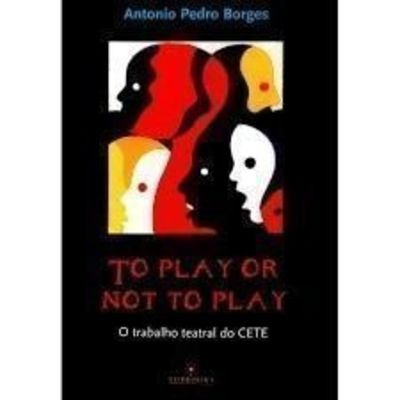 To Play Or Not To Play: O Trabalho Teatral Do Cete