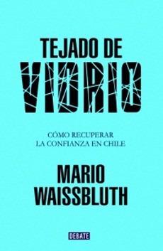 Tejado De Vidrio. La Reconstruccion De La Confianza En Chile