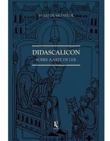 Didascalicon Sobre A Arte De Ler ( Hugo De São Vitor )
