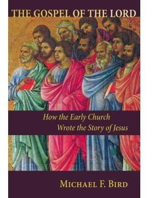 The Gospel Of The Lord: How The Early Church Wrote The Story