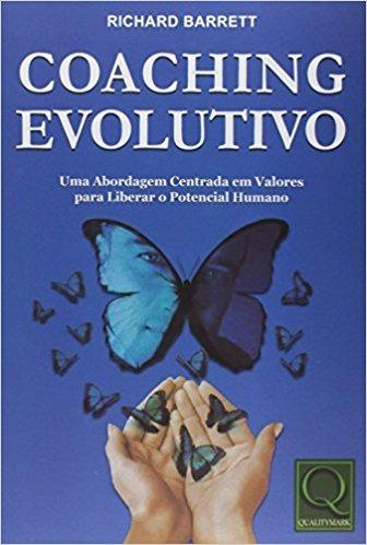 Coaching Evolutivo. Uma Abordagem Centrada Em Valores Para L