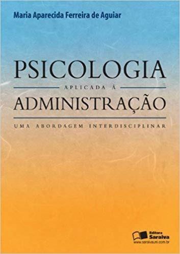 Psicologia Aplicada À Administração - M. A. Ferreira Aguiar