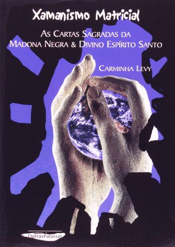 Xamanismo Matricial. As Cartas Sagradas Da Madona Negra E