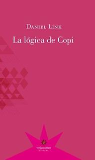 La Lógica De Copi, Daniel Link, Ed. Eterna Cadencia