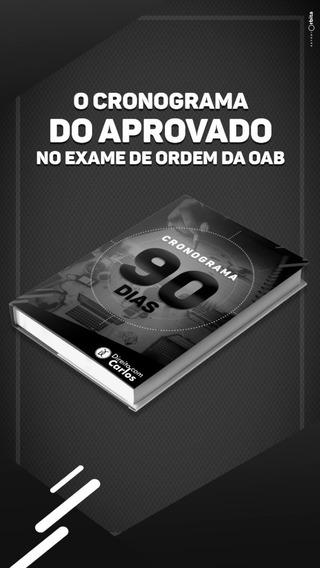 O Cronograma 90 Dias Do Aprovado No Exame De Ordem Da Oab