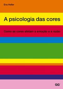 A Psicologia Das Cores. Como As Cores Afetam A Emoção E A