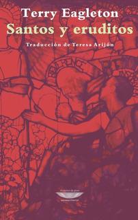 Santos Y Eruditos, Terry Eagleton, Ed. Cuenco De Plata