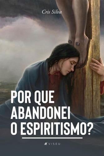 Livro - Por Que Abandonei O Espiritismo?