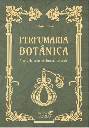 Perfumaria Botânica - Editora Laszlo - Justine Crane
