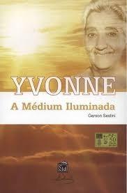 Yvonne: A Médium Iluminada - Gerson Sestini