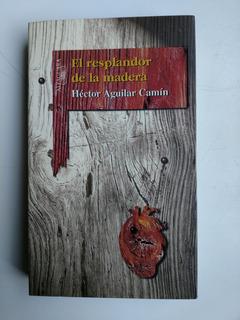El Resplandor De La Madera Héctor Aguilar Camín