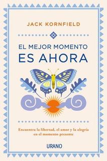 El Mejor Momento Es Ahora - Jack Kornfield - Libro