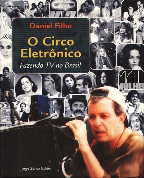 Livro O Circo Eletrônico: Fazendo Tv No Brasil Daniel Filho