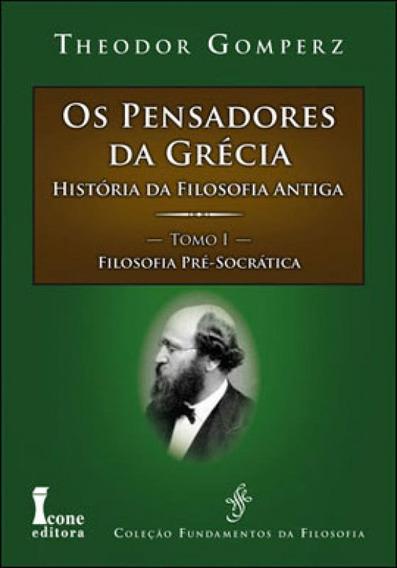 Pensadores Da Grecia, Os - História Da Filosofia Antiga - T