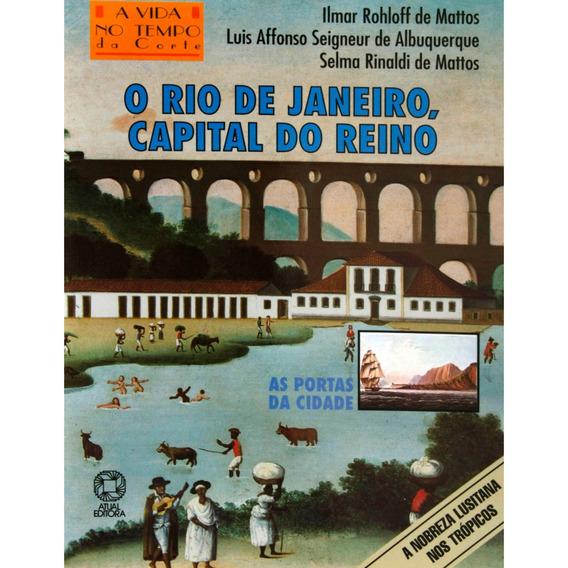 O Rio De Janeiro Capital Do Reino Ilmar Rohloff De M