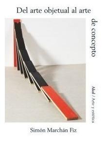 Arte Objetual Y Arte De Concepto, Marchán Fiz, Ed. Akal
