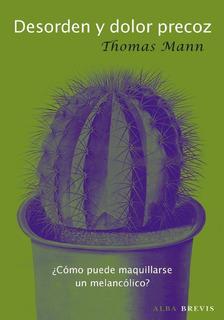 Desorden Y Dolor Precoz, Thomas Mann, Ed. Alba