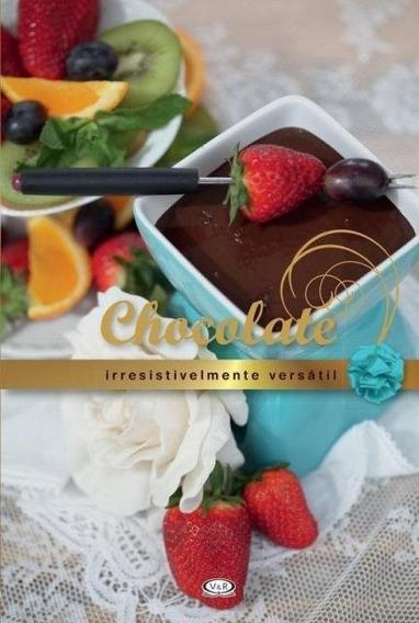 Chocolate. Irresistivelmente Versátil + 01 Conjunto Fondue