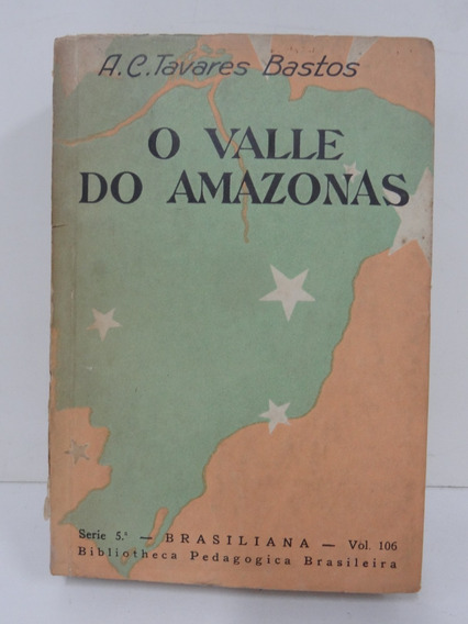 Brasiliana- Bastos, A. C. Tavares. O Valle Do Amazonas
