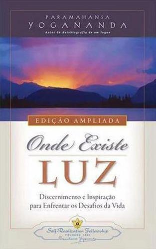 Imagem 1 de 1 de Onde Existe Luz - Discernimento E Inspiraçao Para Enfrentar