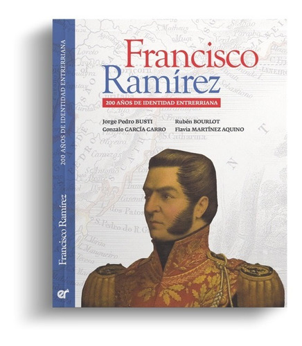 Francisco Ramírez - 200 Años De Identidad Entrerriana