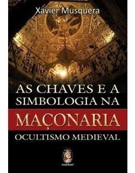 As Chaves E A Simbologia Na Maçonaria - Ocultismo Medieval