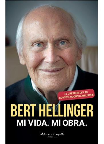 Bert Hellinger - Mi Vida. Mi Obra. - Rústica- Ed. Alma Lepik
