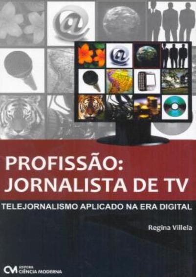 Profissao - Jornalista De Tv - Telejornalismo Aplicado Na