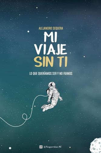 Libro Mi Viaje Sin Ti - Alejandro Sequera