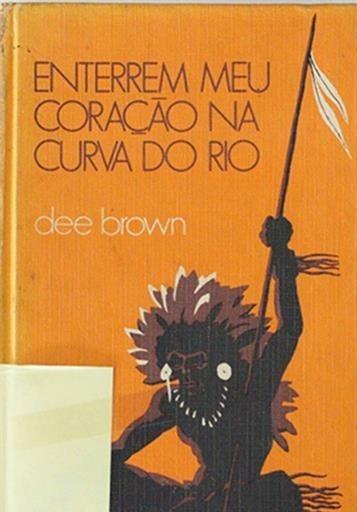 Enterrem Meu Coração Na Curva Do Rio -dee Brown