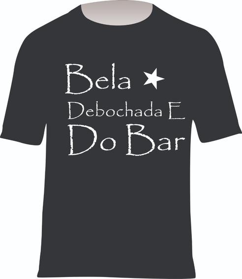 Camiseta Básica Bela, Debochada E Do Bar