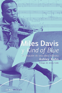 Miles David Y Kind Of Blue - Tapa Dura, Ashley Kahn, Alba #