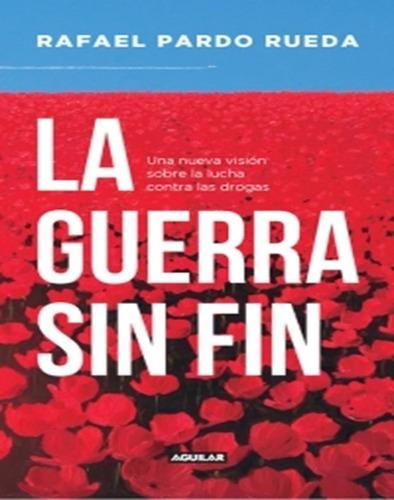 La Guerra Sin Fin Una Vision Memorable De Rafael Pardo Rueda