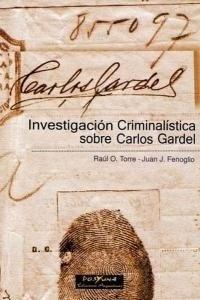 Investigacion Criminalistica Sobre Carlos Gardel - Torre, Fe