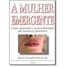 A Mulher Emergente - Mary Elizabeth Marlow