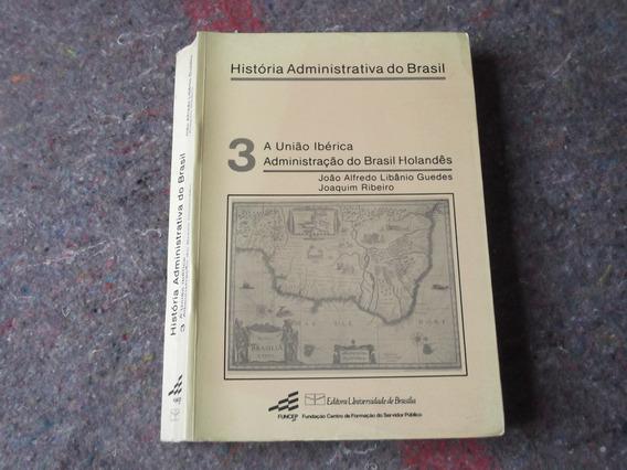 Livro A União Ibérica - Administração Do Brasil Holandês