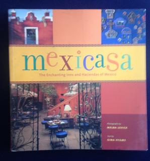 Mexicasa The Enchanting Inns And Haciendas Of Mexico Libro