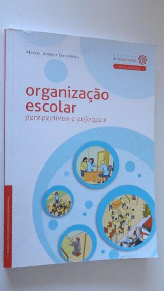 Organização Escolar Perspectivas E Enfoques Marcia Andreia