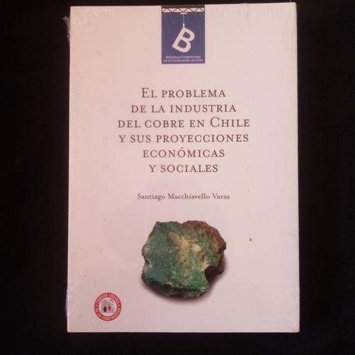 Problema De La Industria Del Cobre Chile. Macchiavello.nuevo
