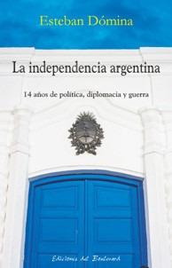 La Independencia Argentina De Esteban Dómina
