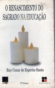 Renascimento Do Sagrado Na Educação, O Santo, Ruy Cezar E