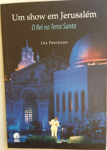 Livro - Um Show Em Jerusalém. O Rei Na Terra Santa.