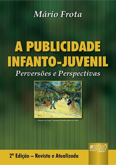 Publicidade Infanto-juvenil, A - Perversões E Perspectivas