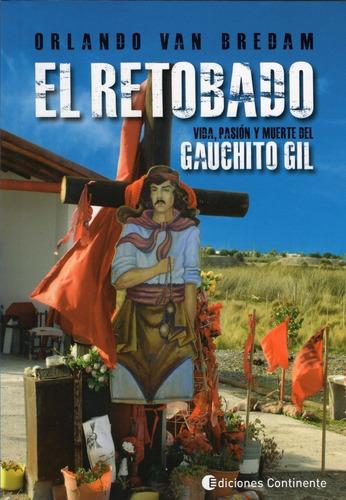 El Retobado . Vida Pasion Y Muerte Del Gauchito Gil