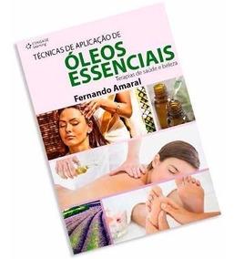 Livro Técnicas Aplicação De Óleos Essenciais Aromaterapia S/