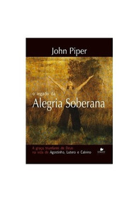 O Legado Da Alegria Soberana Livro John Piper