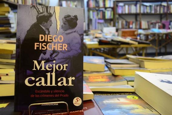 Mejor Callar. Diego Fischer.